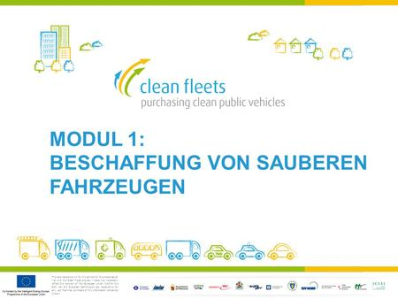 The sole responsibility for the content of this presentation lies with the Clean Fleets project. It does not necessarily reflect the opinion of the European.