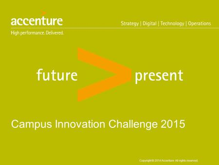 Copyright © 2014 Accenture All rights reserved. Campus Innovation Challenge 2015.