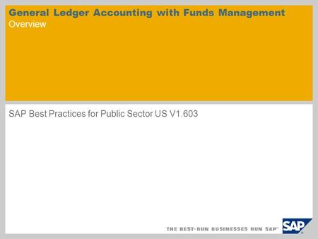 General Ledger Accounting with Funds Management Overview SAP Best Practices for Public Sector US V1.603.