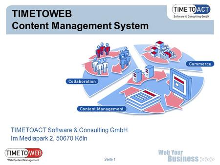 Seite 1 TIMETOACT Software & Consulting GmbH Im Mediapark 2, 50670 Köln TIMETOWEB Content Management System.