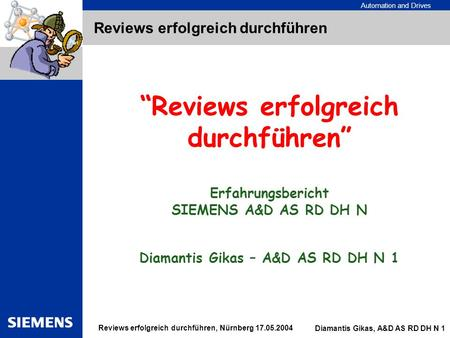 "Automation and Drives Diamantis Gikas, A&D AS RD DH N 1 Reviews erfolgreich durchführen, Nürnberg 17.05.2004 Reviews erfolgreich durchführen ""Reviews erfolgreich."