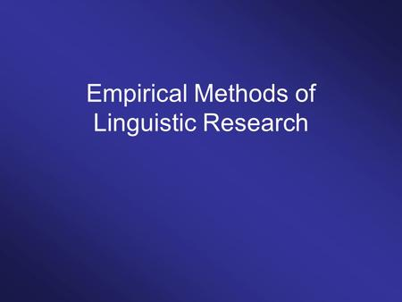 Empirical Methods of Linguistic Research. What you will learn How to write an empirical research paper How to design an experiment / a questionnaire How.