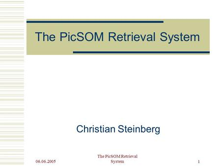 06.06.2005 The PicSOM Retrieval System 1 Christian Steinberg.