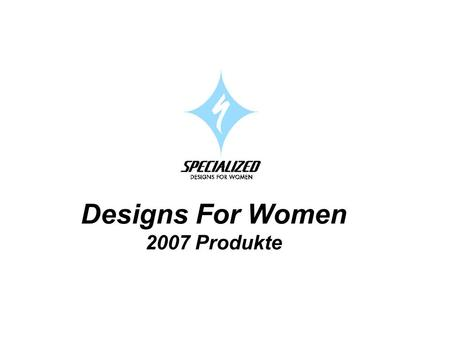 Designs For Women 2007 Produkte. Was ist Neu für '07? Mountain Bike.