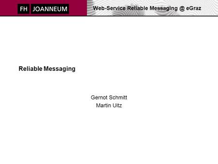 Web-Service Reliable eGraz Reliable Messaging Gernot Schmitt Martin Uitz.