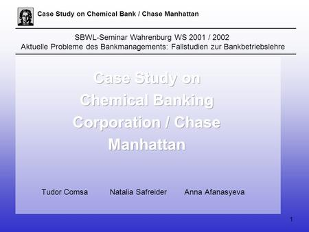 1 Case Study on Chemical Bank / Chase Manhattan SBWL-Seminar Wahrenburg WS 2001 / 2002 Aktuelle Probleme des Bankmanagements: Fallstudien zur Bankbetriebslehre.