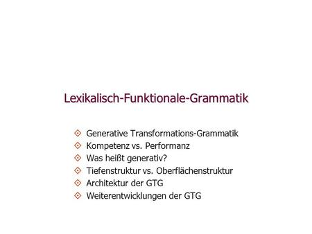 Lexikalisch-Funktionale-Grammatik   Generative Transformations-Grammatik   Kompetenz vs. Performanz   Was heißt generativ?   Tiefenstruktur vs.