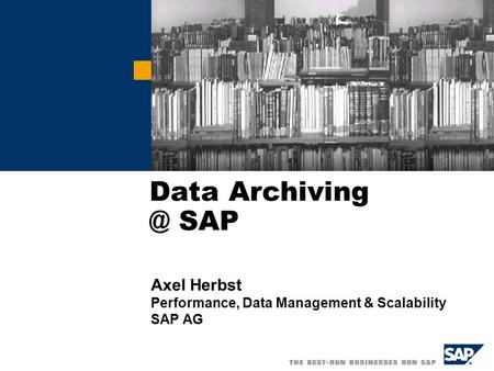 Data SAP Axel Herbst Performance, Data Management & Scalability SAP AG.
