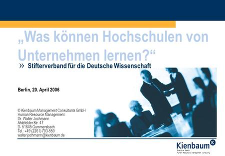 "Executive Search Human Resource & Management Consulting 1 ""Was können Hochschulen von Unternehmen lernen?"" Berlin, 20. April 2006 © Kienbaum Management."