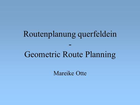 Routenplanung querfeldein - Geometric Route Planning