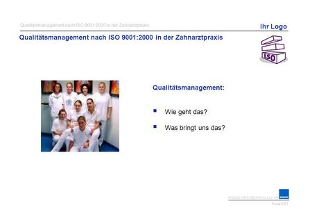 © 02/2006 WEKA MEDIA GmbH & Co. KG Ihr Logo Qualitätsmanagement nach ISO 9001:2000 in der Zahnarztpraxis Qualitätsmanagement:  Wie geht das?  Was bringt.