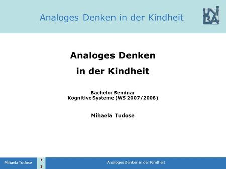  1 Analoges Denken in der Kindheit Mihaela Tudose Analoges Denken in der Kindheit Bachelor Seminar Kognitive Systeme (WS 2007/2008) Mihaela Tudose Analoges.