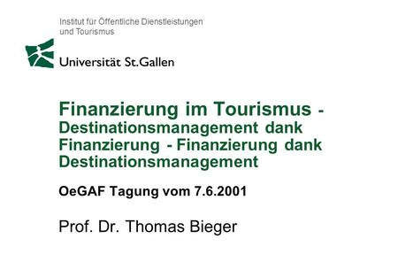 Institut für Öffentliche Dienstleistungen und Tourismus Finanzierung im Tourismus - Destinationsmanagement dank Finanzierung - Finanzierung dank Destinationsmanagement.