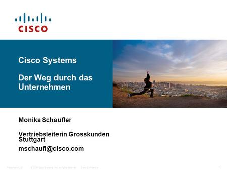 © 2006 Cisco Systems, Inc. All rights reserved.Cisco ConfidentialPresentation_ID 1 Cisco Systems Der Weg durch das Unternehmen Monika Schaufler Vertriebsleiterin.