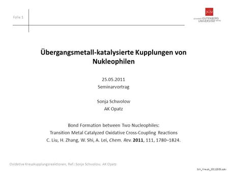 Übergangsmetall-katalysierte Kupplungen von Nukleophilen 25.05.2011 Seminarvortrag Sonja Schwolow AK Opatz Bond Formation between Two Nucleophiles: Transition.