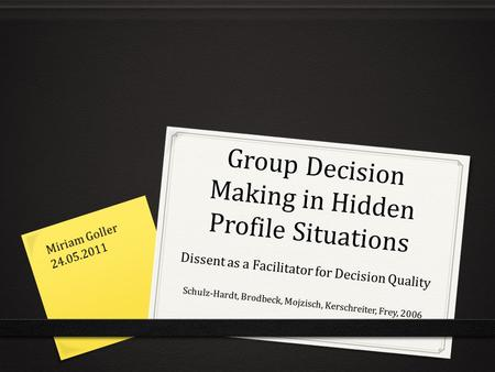 Group Decision Making in Hidden Profile Situations Dissent as a Facilitator for Decision Quality Schulz-Hardt, Brodbeck, Mojzisch, Kerschreiter, Frey,