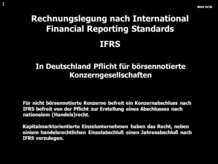 MBA HCM 1 Rechnungslegung nach International Financial Reporting Standards IFRS In Deutschland Pflicht für börsennotierte Konzerngesellschaften Für nicht.