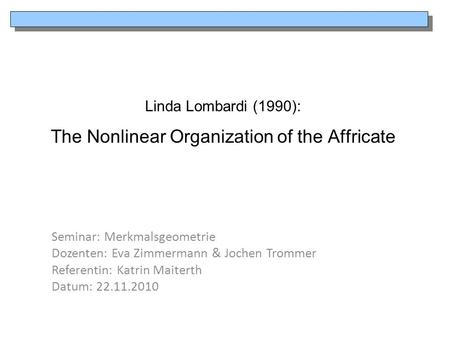 Linda Lombardi (1990): The Nonlinear Organization of the Affricate Seminar: Merkmalsgeometrie Dozenten: Eva Zimmermann & Jochen Trommer Referentin: Katrin.