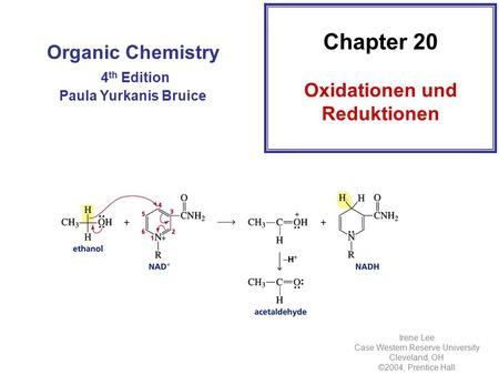 Organic Chemistry 4 th Edition Paula Yurkanis Bruice Chapter 20 Oxidationen und Reduktionen Irene Lee Case Western Reserve University Cleveland, OH ©2004,