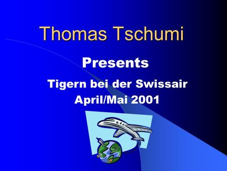 Thomas Tschumi Presents Tigern bei der Swissair April/Mai 2001.