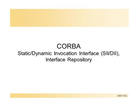 MD 4/02 CORBA Static/Dynamic Invocation Interface (SII/DII), Interface Repository.