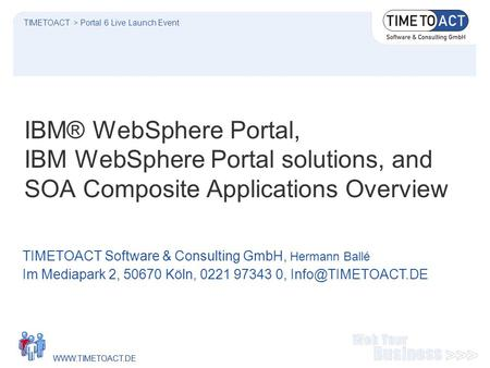 WWW.TIMETOACT.DE IBM® WebSphere Portal, IBM WebSphere Portal solutions, and SOA Composite Applications Overview TIMETOACT Software & Consulting GmbH, Hermann.