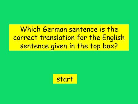 Which German sentence is the correct translation for the English sentence given in the top box? start.