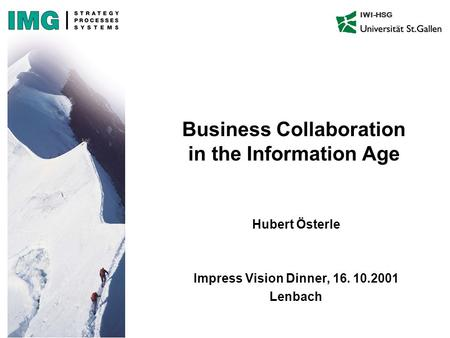 IWI-HSG Business Collaboration in the Information Age Hubert Österle Impress Vision Dinner, 16. 10.2001 Lenbach.