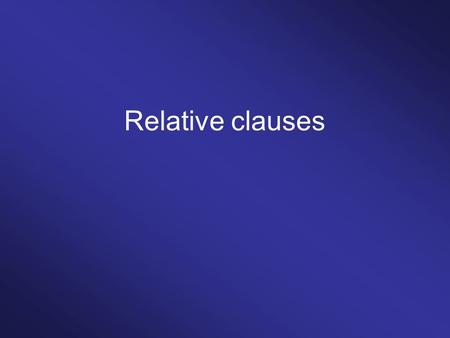 Relative clauses. Markers of finite relative clauses (1)That's the book I was looking for. zero (2)That's the book that was looking for. that (3)That's.
