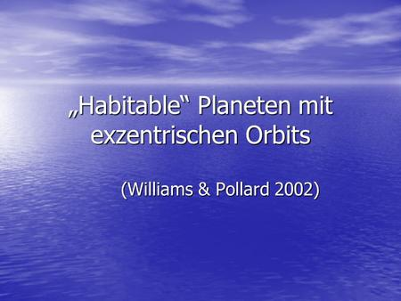 """Habitable"" Planeten mit exzentrischen Orbits (Williams & Pollard 2002)"