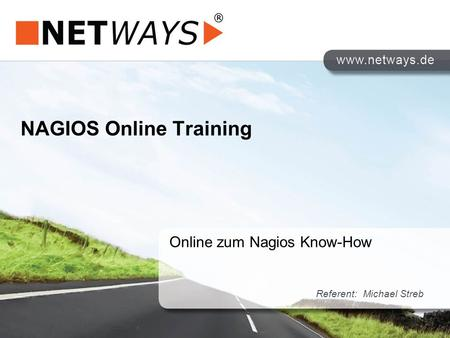 NAGIOS Online Training Online zum Nagios Know-How Referent: Michael Streb.