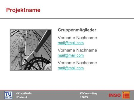 IT-Controlling 2006S INSO Projektname Gruppenmitglieder Vorname Nachname  Vorname Nachname  Vorname.
