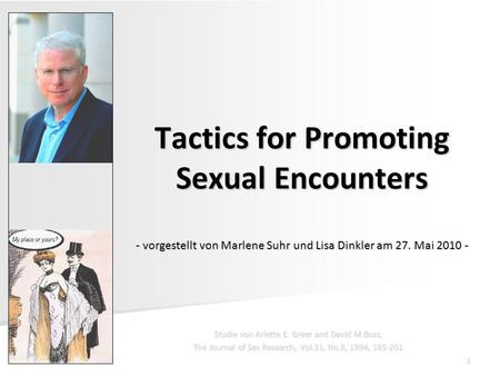 1 Tactics for Promoting Sexual Encounters - vorgestellt von Marlene Suhr und Lisa Dinkler am 27. Mai 2010 - Studie von Arlette E. Greer and David M.Buss,