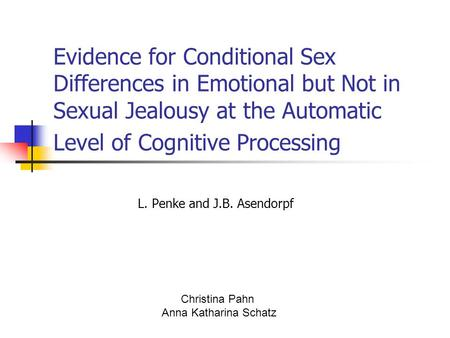 Evidence for Conditional Sex Differences in Emotional but Not in Sexual Jealousy at the Automatic Level of Cognitive Processing L. Penke and J.B. Asendorpf.