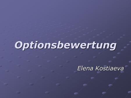 Optionsbewertung Elena Kostiaeva.