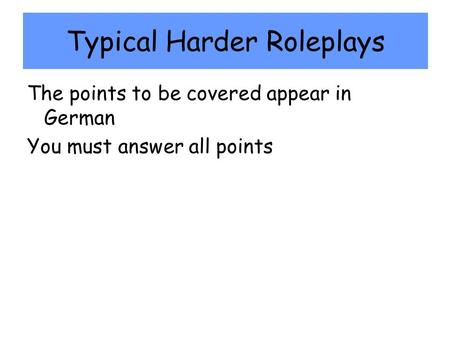 Typical Harder Roleplays The points to be covered appear in German You must answer all points.