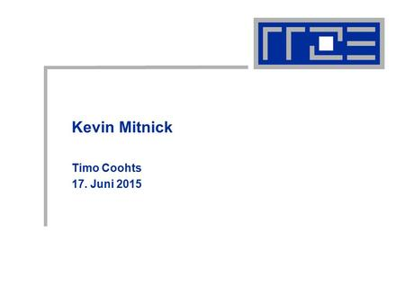 Kevin Mitnick Timo Coohts 17. Juni 2015. Kevin Gliederung  Einführung  Kindheit  Social Engineering.