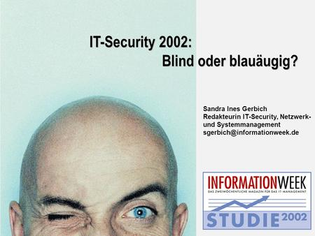 Sandra Ines Gerbich Redakteurin IT-Security, Netzwerk- und Systemmanagement IT-Security 2002: Blind oder blauäugig?