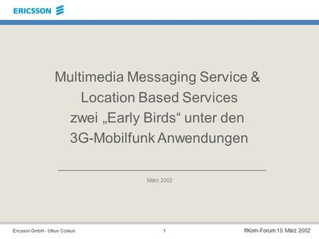 "Multimedia Messaging Service & Location Based Services zwei ""Early Birds"" unter den 3G-Mobilfunk Anwendungen März 2002."