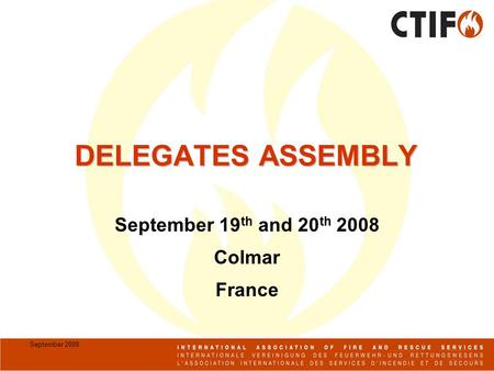 September 2008 DELEGATES ASSEMBLY September 19 th and 20 th 2008 Colmar France.