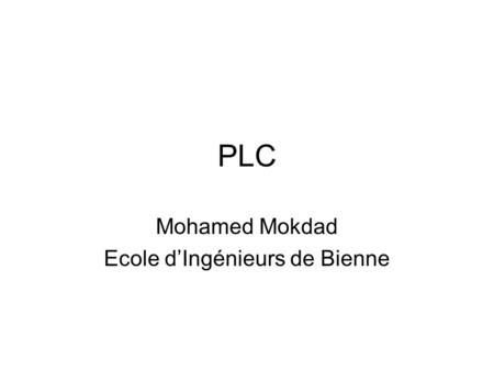 PLC Mohamed Mokdad Ecole d'Ingénieurs de Bienne. Why PLC? The biggest network in the world –The main –E.g. CH 250 000 km (Middle and low voltage) ONP.