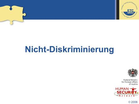 © 2006 Nicht-Diskriminierung Federal Ministry for Foreign Affairs of Austria.