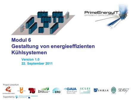 Supported by: Project consortium: Modul 6 Gestaltung von energieeffizienten Kühlsystemen Version 1.0 22. September 2011.