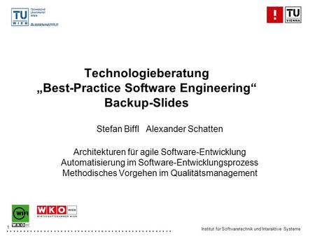 "................................................. Institut für Softwaretechnik und Interaktive Systeme 1 Technologieberatung ""Best-Practice Software Engineering"""