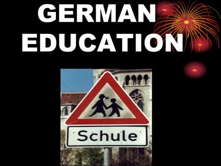 GERMAN EDUCATION. Historical backgrounds first university was founded in 1386 five to fourteen compulsory in 1763 Wilhelm von Humboldt 2 different educational.