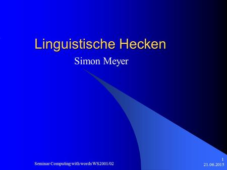 21.06.2015 Seminar Computing with words WS2001/02 1 Linguistische Hecken Simon Meyer.