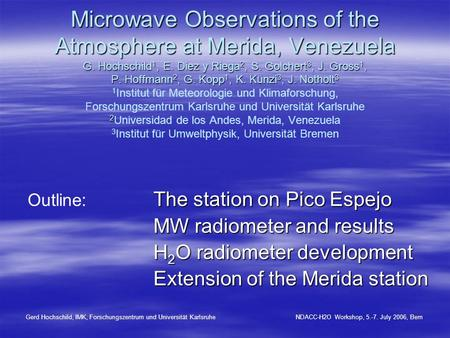 Microwave Observations of the Atmosphere at Merida, Venezuela G. Hochschild 1, E. Diez y Riega 2, S. Golchert 3, J. Gross 1, P. Hoffmann 2, G. Kopp 1,