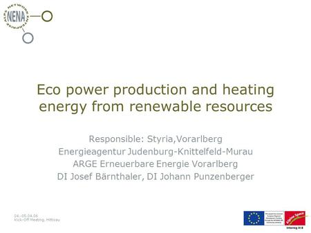 04.-05.04.06 Kick-Off Meeting, Hittisau Eco power production and heating energy from renewable resources Responsible: Styria,Vorarlberg Energieagentur.