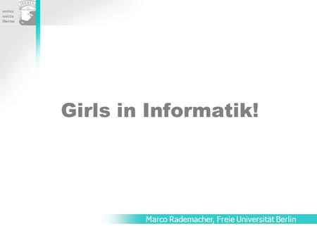 Girls in Informatik! Marco Rademacher, Freie Universität Berlin.