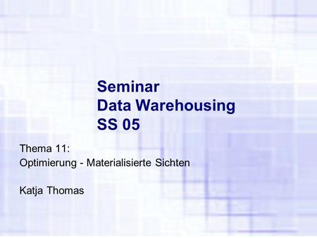 Seminar Data Warehousing SS 05 Thema 11: Optimierung - Materialisierte Sichten Katja Thomas.